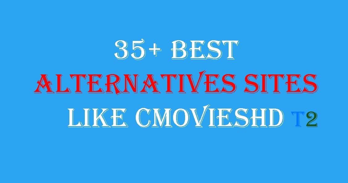 35+ Best Alternatives Sites Like CMoviesHD [2019]