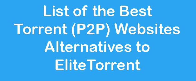 List of the Best Torrent (P2P) Websites Alternatives to EliteTorrent